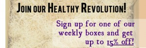 Join our healthy revolution. Sign up for one of our organic weekly boxes and get up to 15% off!
